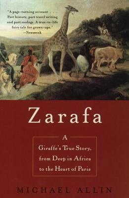 Zarafa: A Giraffe's True Story, from Deep in Africa to the Heart of Paris 9780385334112