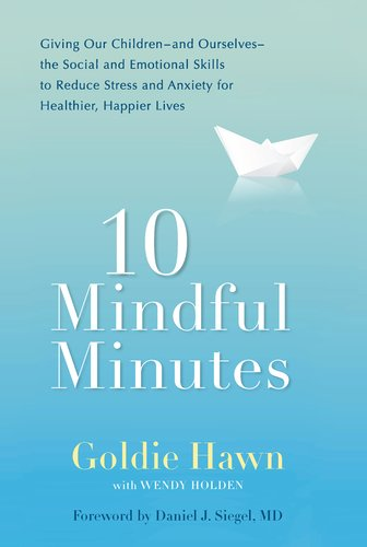 10 Mindful Minutes: Giving Our Children--And Ourselves--The Social and Emotional Skills to Reduce Stress and Anxiety for Healthier, Happy 9780399536069