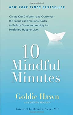 10 Mindful Minutes: Giving Our Children--And Ourselves--The Social and Emotional Skills to Reduce Stress and Anxiety for Healthier, Happy 9780399537721