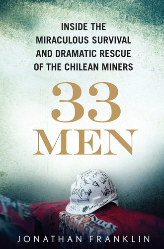 33 Men: Inside the Miraculous Survival and Dramatic Rescue of the Chilean Miners 9780399157776