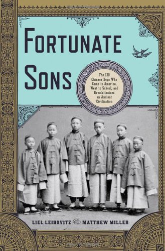 Fortunate Sons: The 120 Chinese Boys Who Came to America, Went to School, and Revolutionized an Ancient Civilization 9780393070040