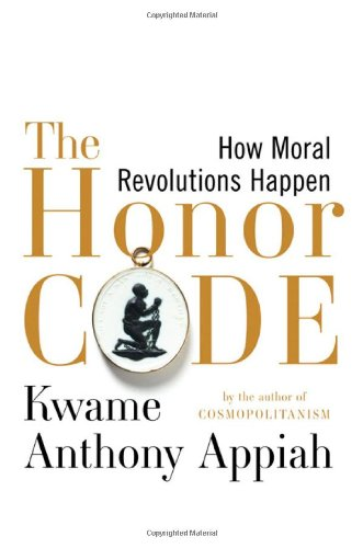 The Honor Code: How Moral Revolutions Happen 9780393071627