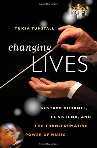 Changing Lives: Gustavo Dudamel, El Sistema, and the Transformative Power of Music 9780393078961