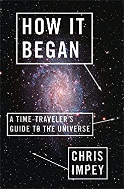 How It Began: A Time-Traveler's Guide to the Universe 9780393080025