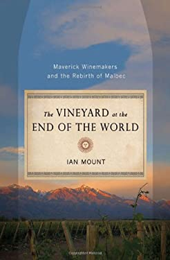 The Vineyard at the End of the World: Maverick Winemakers and the Rebirth of Malbec 9780393080193