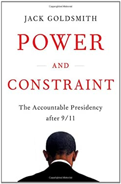 Power and Constraint: The Accountable Presidency After 9/11 9780393081336