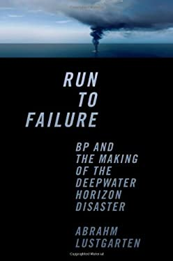 Run to Failure: BP and the Making of the Deepwater Horizon Disaster 9780393081626