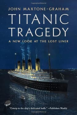 Titanic Tragedy: A New Look at the Lost Liner 9780393082401