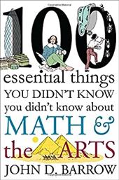 100 Essential Things You Didn't Know You Didn't Know about Math and the Arts 22581095