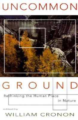 Uncommon Ground Uncommon Ground: Rethinking the Human Place in Nature Rethinking the Human Place in Nature 9780393315110