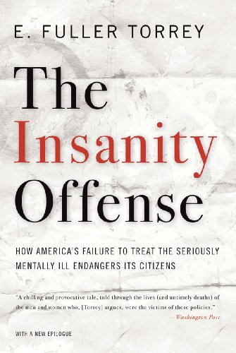 The Insanity Offense: How America's Failure to Treat the Seriously Mentally Ill Endangers Its Citizens 9780393341379