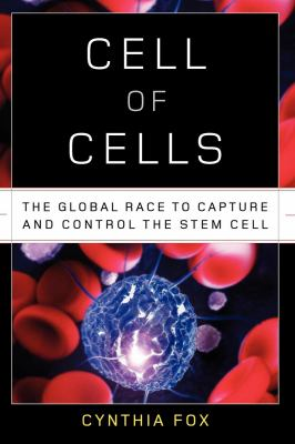 Cell of Cells: The Global Race to Capture and Control the Stem Cell 9780393342536