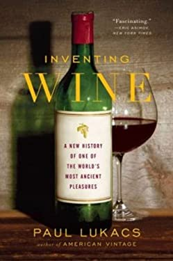 Inventing Wine: A New History of One of the World's Most Ancient Pleasures 9780393347074