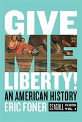 Give Me Liberty!: An American History (Seagull Sixth Edition) (Vol. Volume One)