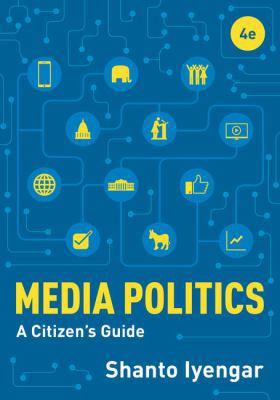 Media Politics: A Citizen's Guide (Fourth Edition)