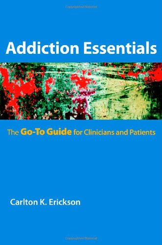 Addiction Essentials: The Go-To Guide for Clinicians and Patients 9780393706154