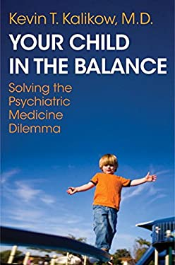 Your Child in the Balance: Solving the Psychiatric Medicine Dilemma 9780393706604