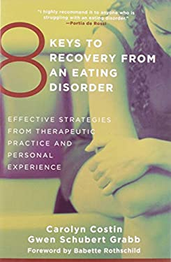 8 Keys to Recovery from an Eating Disorder: Effective Strategies from Therapeutic Practice and Personal Experience 9780393706956