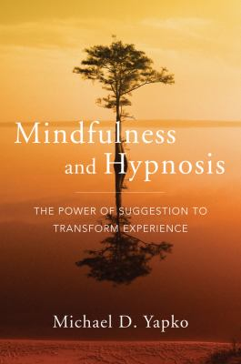 Mindfulness and Hypnosis: The Power of Suggestion to Transform Experience 9780393706970