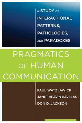 Pragmatics of Human Communication: A Study of Interactional Patterns, Pathologies, and Paradoxes 9780393707076