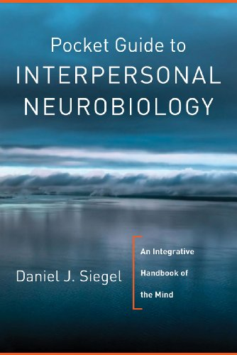 Pocket Guide to Interpersonal Neurobiology: An Integrative Handbook of the Mind 9780393707137
