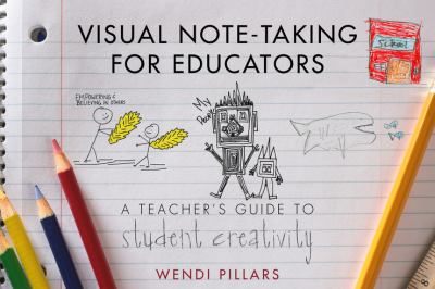 Visual Note-Taking for Educators : A Teacher's Guide for Student Creativity