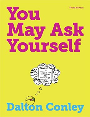 You May Ask Yourself: An Introduction to Thinking Like a Sociologist 9780393912999