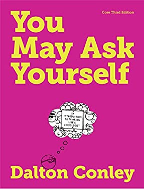 You May Ask Yourself: An Introduction to Thinking Like a Sociologist 9780393919455