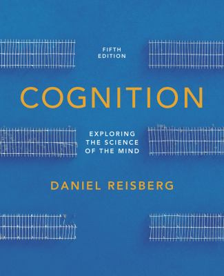 Cognition: Exploring the Science of the Mind (Fifth Edition (without ZAPS or Cognition Workbook)) 9780393921762