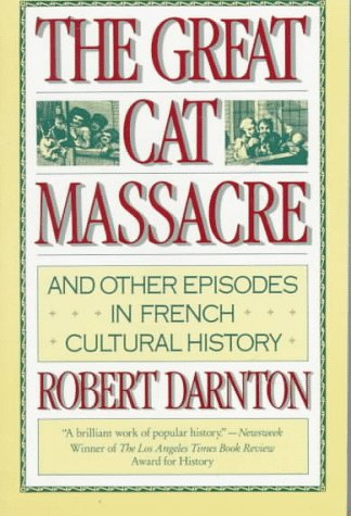 The Great Cat Massacre: And Other Episodes in French Cultural History 9780394729275