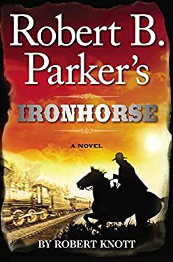 Robert B. Parker's Ironhorse 9780399158117