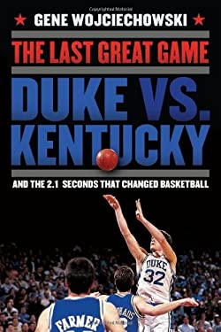 The Last Great Game: Duke vs. Kentucky and the 2.1 Seconds That Changed Basketball 9780399158575