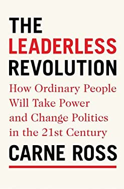 The Leaderless Revolution: How Ordinary People Will Take Power and Change Politics in the Twenty-First Century 9780399158728