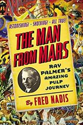 The Man from Mars: Ray Palmer's Amazing Pulp Journey 21105778