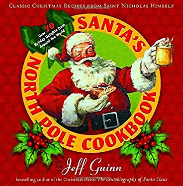 Santa's North Pole Cookbook: Classic Christmas Recipes from Saint Nicholas Himself 9780399160646