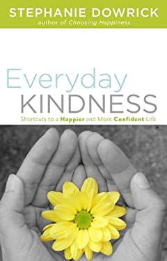 Everyday Kindness: Shortcuts to a Happier and More Confident Life 9780399160899