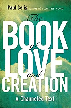 The Book of Love and Creation: A Channeled Text 9780399160905