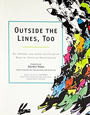 Outside the Lines, Too : An Inspired and Inventive Coloring Book by Contemporary Artists