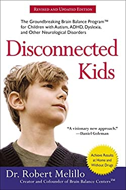 Disconnected Kids: The Groundbreaking Brain Balance Program for Children with Autism, ADHD, Dyslexia, and Other Neurological Disorders