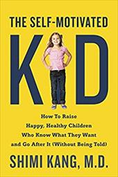 The Self-Motivated Kid: How to Raise Happy, Healthy Children Who Know What They Want and Go After It (Without Being Told) 22729434