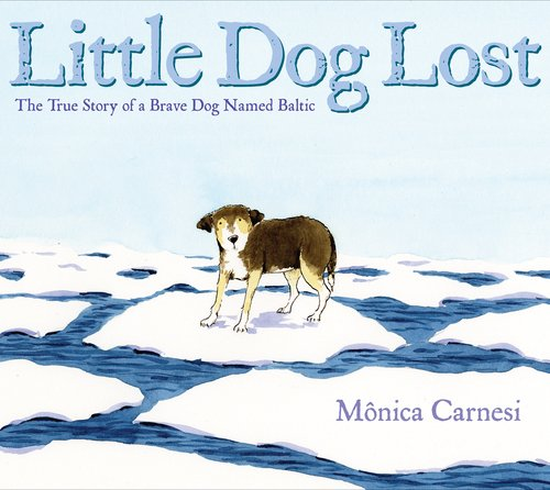 Little Dog Lost: The True Story of a Brave Dog Named Baltic 9780399256660