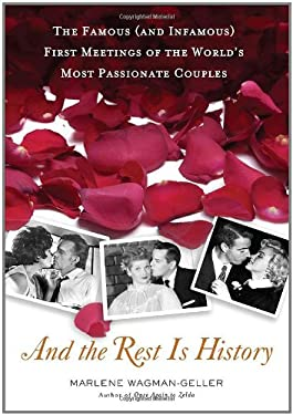 And the Rest Is History: The Famous (and Infamous) First Meetings of the World's Most Passionate Couples 9780399536410