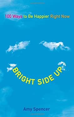 Bright Side Up: 100 Ways to Be Happier Right Now 9780399537271