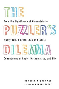 The Puzzler's Dilemma: From the Lighthouse of Alexandria to Monty Hall, a Fresh Look at Classic Conundrums of Logic, Mathematics, and Life 9780399537295