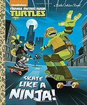 Skate Like a Ninja! (Teenage Mutant Ninja Turtles) (Little Golden Book) 23569385