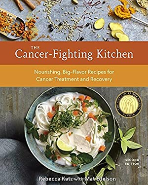 The Cancer-Fighting Kitchen, Second Edition: Nourishing, Big-Flavor Recipes for Cancer Treatment and Recovery