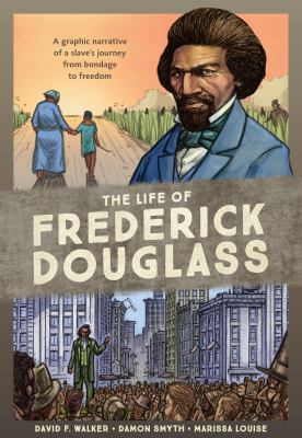 The Life of Frederick Douglass: A Graphic Narrative of a Slave's Journey from Bondage to Freedom