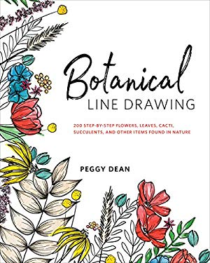 Botanical Line Drawing: 200 Step-by-Step Flowers, Leaves, Cacti, Succulents, and Other Items Found in Nature