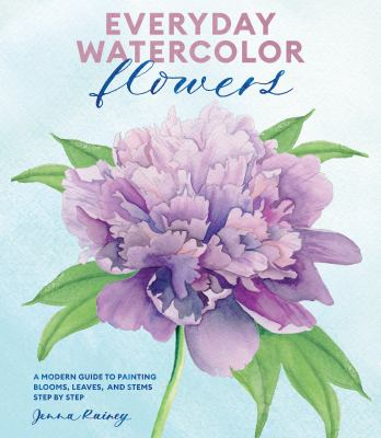 Everyday Watercolor Flowers: A Modern Guide to Painting Blooms, Leaves, and Stems Step by Step as book, audiobook or ebook.