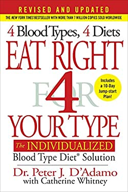Eat Right 4 Your Type (Revised and Updated): The Individualized Blood Type Diet Solution